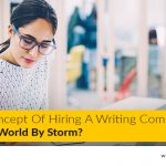 Why The Concept Of Hiring A Writing Company Is Taking The World By Storm?